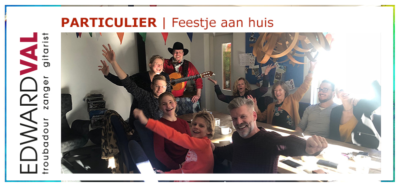 Feestje aan huis troubadour zanger gitarist Edward Val trouwdag familie samen uit muzikant achtergrondmuziek | Breda Oosterhout Rijen Gilze Dongen Brabant
